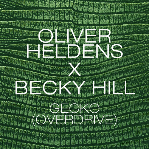 "Oliver Heldens x Becky Hill - ""Gecko (Overdrive)"""