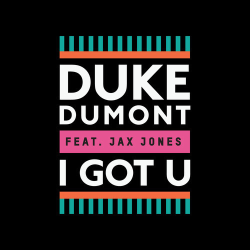 "Duke Dumont ft. Jax Jones - ""I Got U"""
