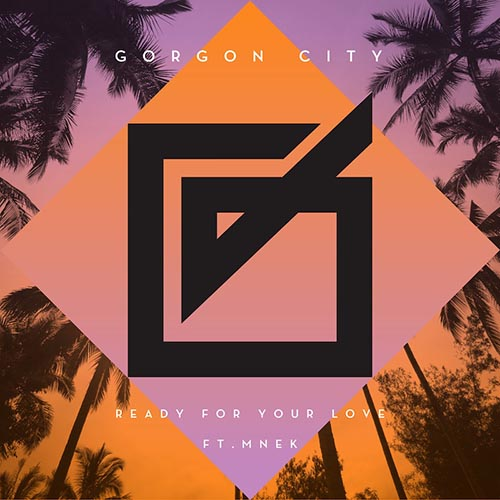 "Gorgon City - ""Ready for Your Love"""